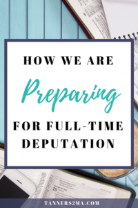 Pinterest image that reads: How we are preparing for full-time deputation (as the Tanners to Missionary Acres)